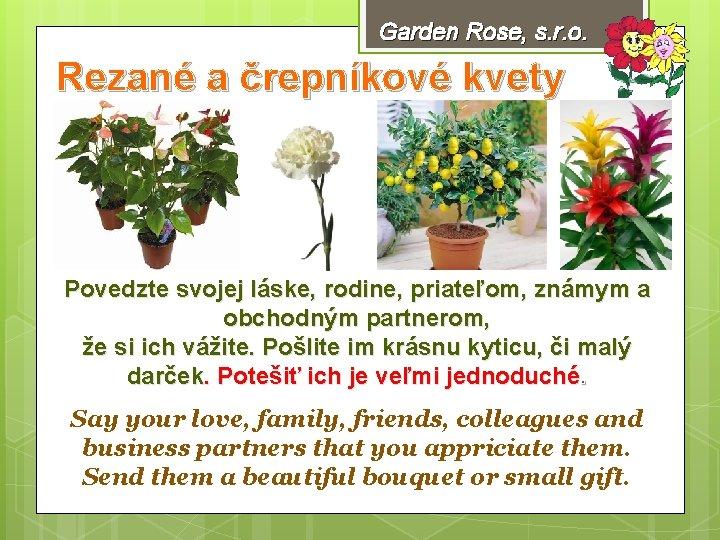 Garden Rose, s. r. o. Rezané a črepníkové kvety Povedzte svojej láske, rodine, priateľom,