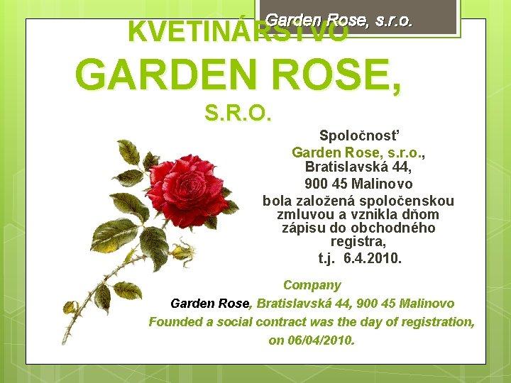 Garden Rose, s. r. o. KVETINÁRSTVO GARDEN ROSE, S. R. O. Spoločnosť Garden Rose,