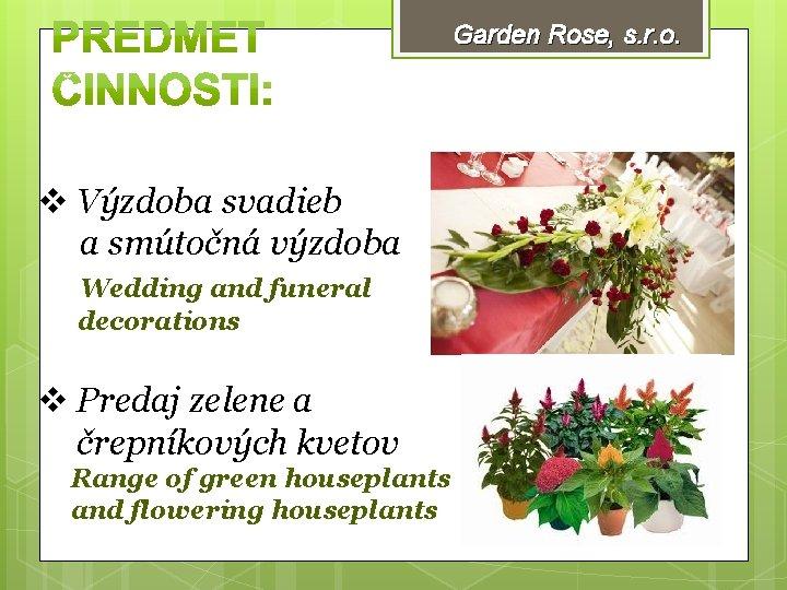 Garden Rose, s. r. o. v Výzdoba svadieb a smútočná výzdoba Wedding and funeral