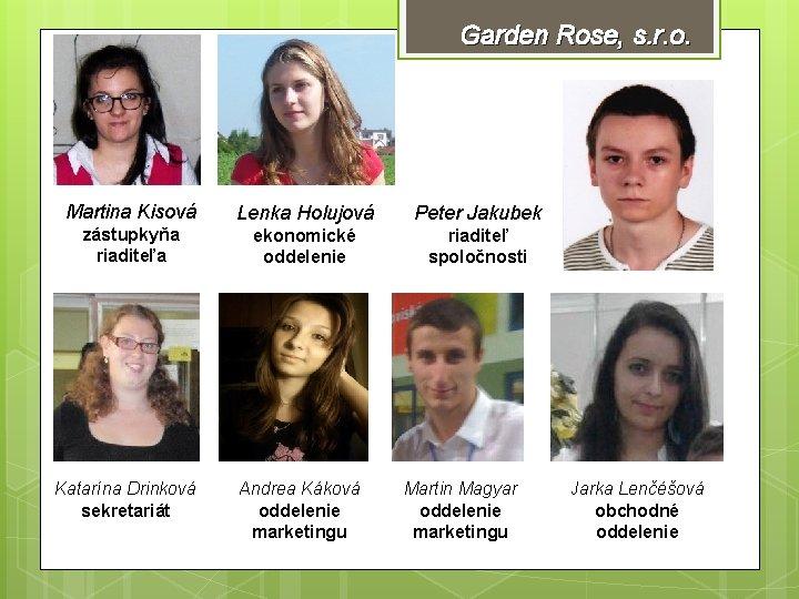 Garden Rose, s. r. o. Martina Kisová Lenka Holujová Peter Jakubek zástupkyňa riaditeľa ekonomické
