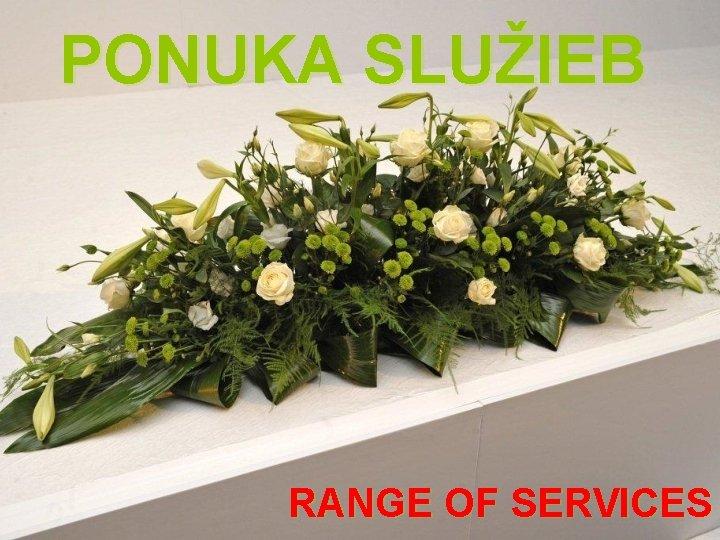 PONUKA SLUŽIEB RANGE OF SERVICES