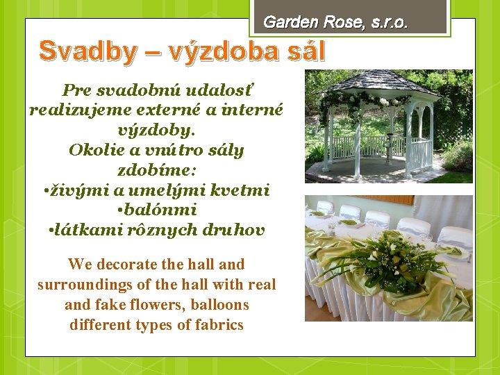Garden Rose, s. r. o. Svadby – výzdoba sál Pre svadobnú udalosť realizujeme externé