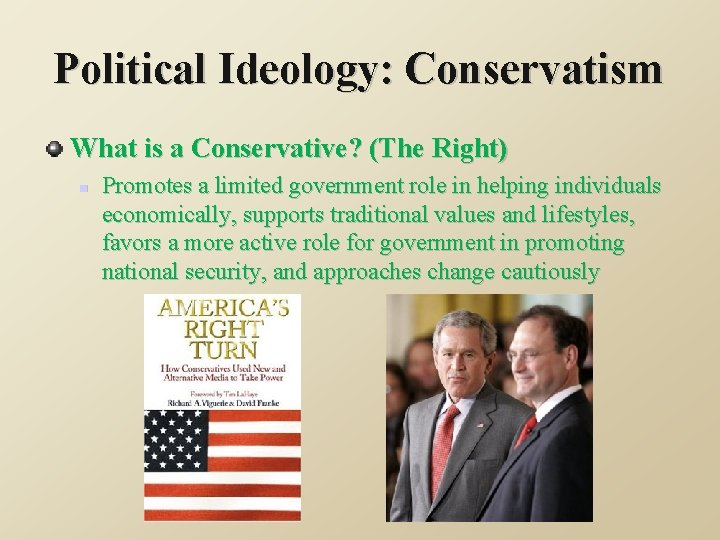 Political Ideology: Conservatism What is a Conservative? (The Right) n Promotes a limited government