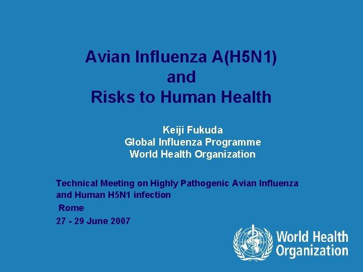 Avian Influenza A(H 5 N 1) and Risks to Human Health Keiji Fukuda Global