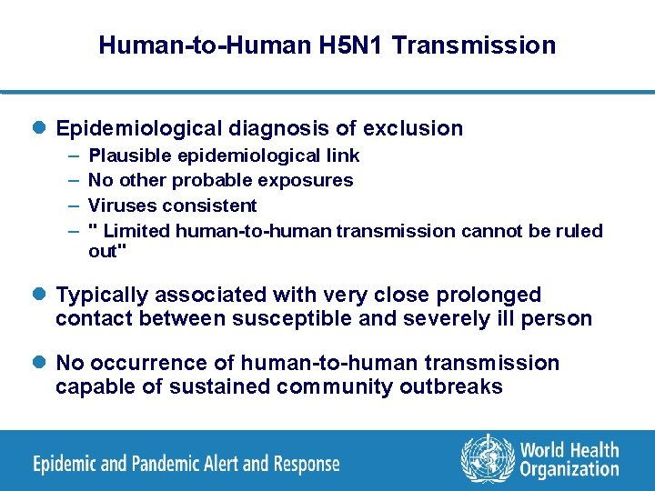 Human-to-Human H 5 N 1 Transmission l Epidemiological diagnosis of exclusion – – Plausible