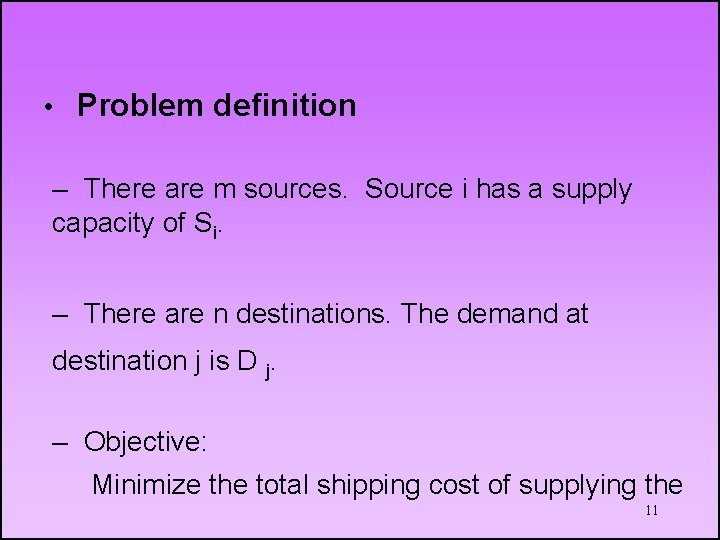 • Problem definition – There are m sources. Source i has a supply