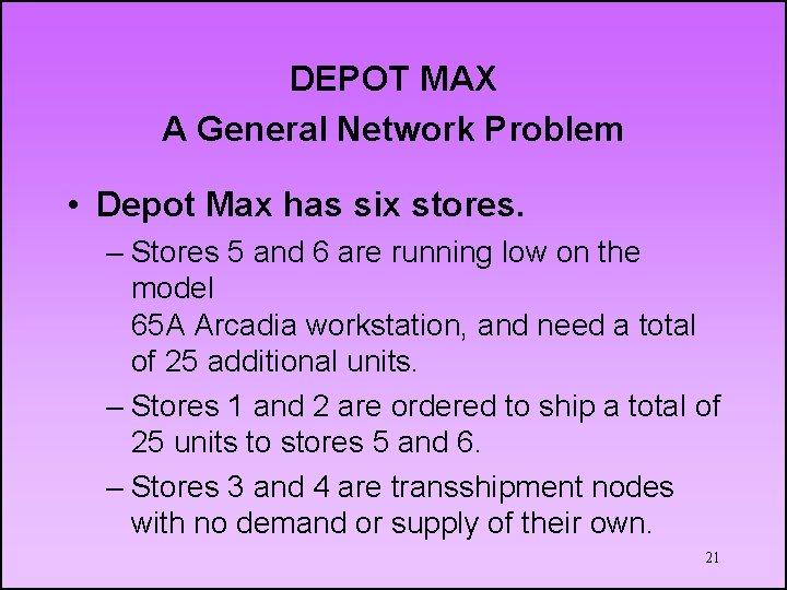 DEPOT MAX A General Network Problem • Depot Max has six stores. – Stores