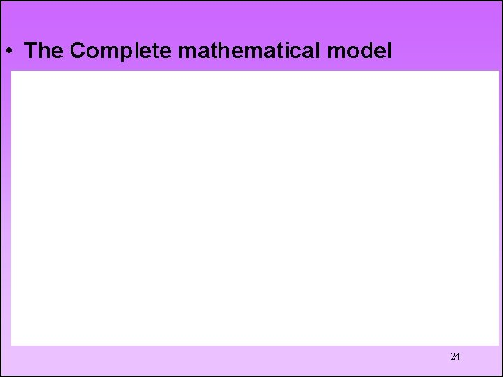 • The Complete mathematical model 24