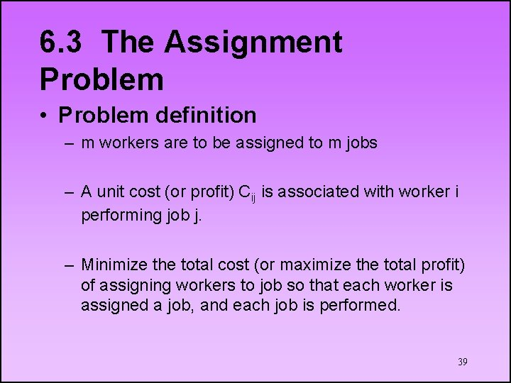 6. 3 The Assignment Problem • Problem definition – m workers are to be