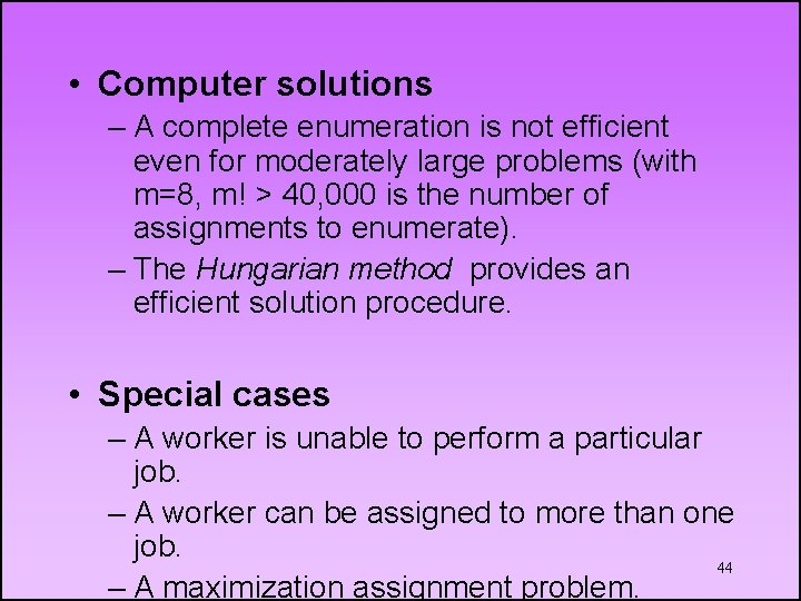 • Computer solutions – A complete enumeration is not efficient even for moderately