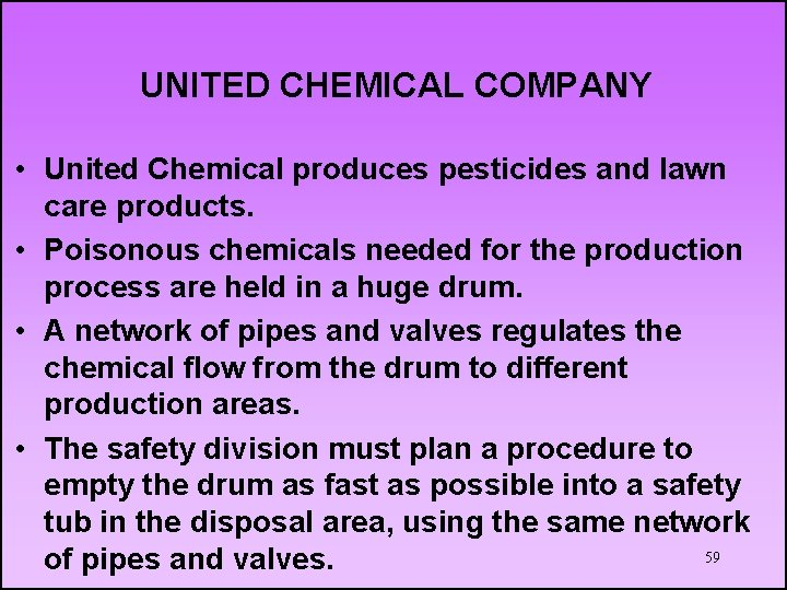 UNITED CHEMICAL COMPANY • United Chemical produces pesticides and lawn care products. • Poisonous