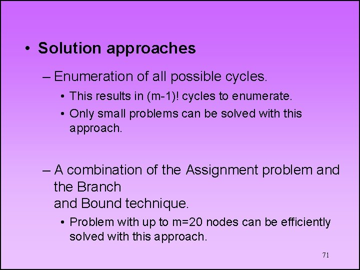 • Solution approaches – Enumeration of all possible cycles. • This results in