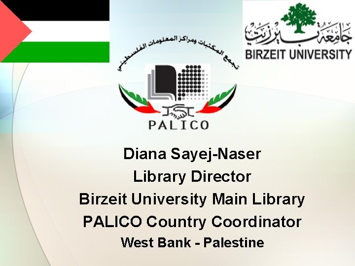Diana Sayej-Naser Library Director Birzeit University Main Library PALICO Country Coordinator West Bank -