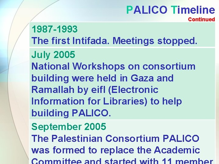 PALICO Timeline Continued 1987 -1993 The first Intifada. Meetings stopped. July 2005 National Workshops
