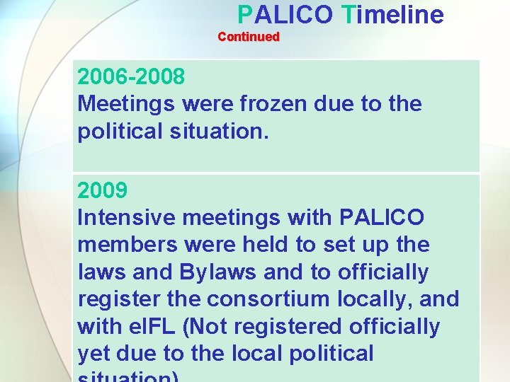PALICO Timeline Continued 2006 -2008 Meetings were frozen due to the political situation. 2009