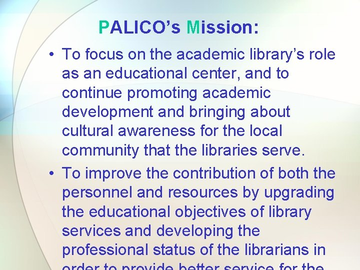 PALICO's Mission: • To focus on the academic library's role as an educational center,