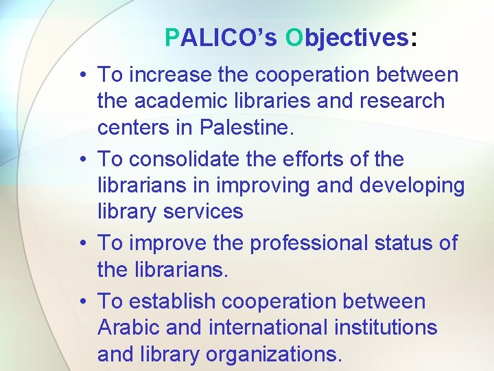 PALICO's Objectives: • To increase the cooperation between the academic libraries and research centers