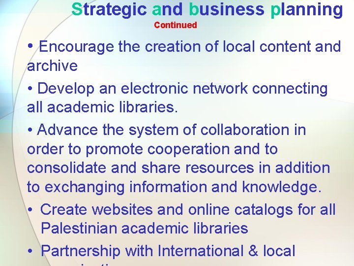 Strategic and business planning Continued • Encourage the creation of local content and archive