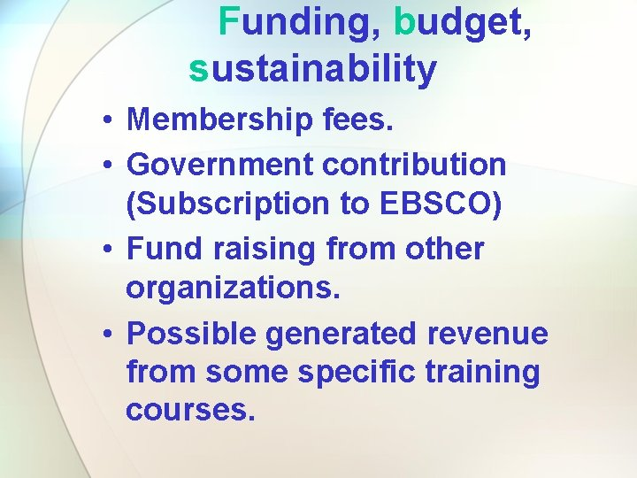 Funding, budget, sustainability • Membership fees. • Government contribution (Subscription to EBSCO) • Fund