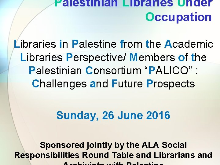 Palestinian Libraries Under Occupation Libraries in Palestine from the Academic Libraries Perspective/ Members of