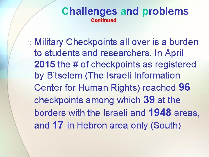 Challenges and problems Continued o Military Checkpoints all over is a burden to students