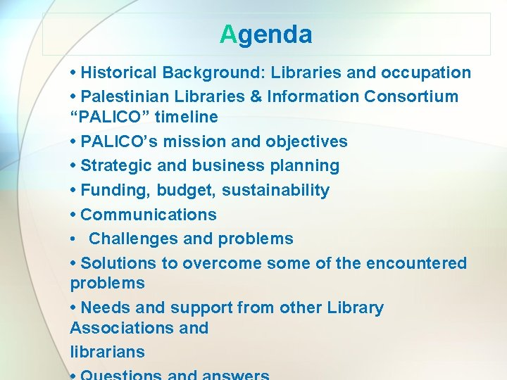 """Agenda • Historical Background: Libraries and occupation • Palestinian Libraries & Information Consortium """"PALICO"""""""