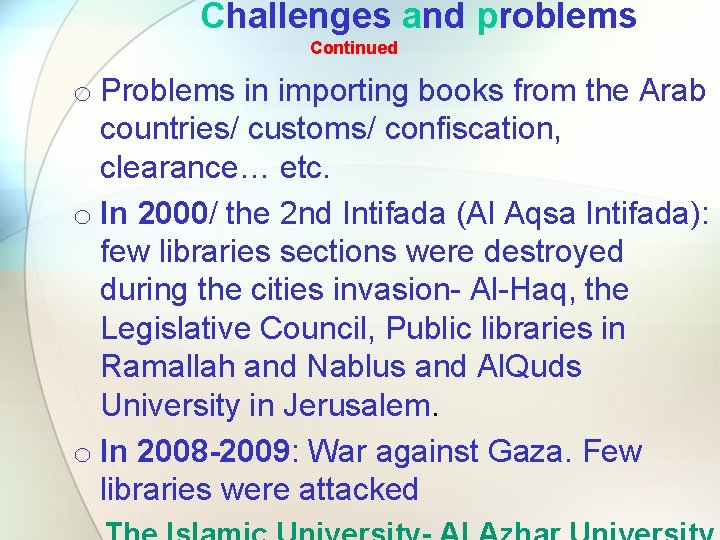 Challenges and problems Continued o Problems in importing books from the Arab countries/ customs/