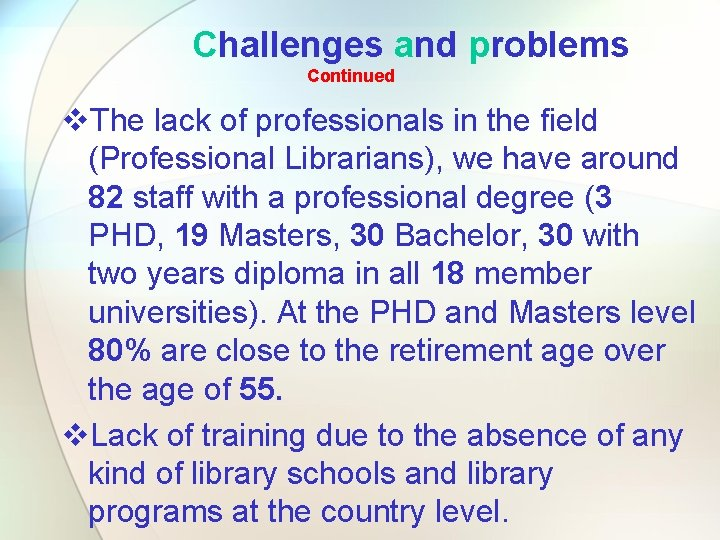 Challenges and problems Continued v. The lack of professionals in the field (Professional Librarians),