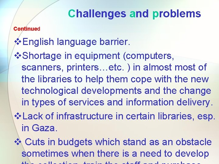 Challenges and problems Continued v. English language barrier. v. Shortage in equipment (computers, scanners,