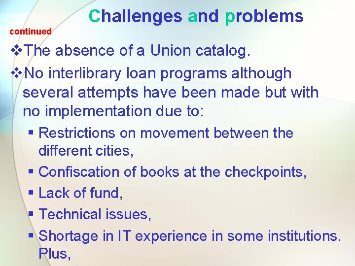 Challenges and problems continued v. The absence of a Union catalog. v. No interlibrary