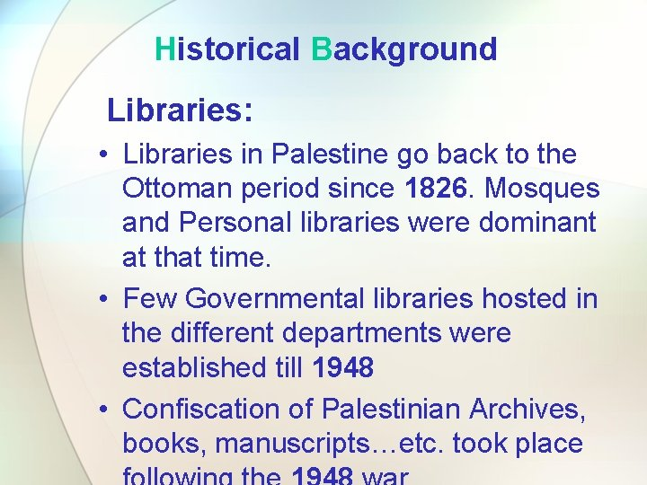 Historical Background Libraries: • Libraries in Palestine go back to the Ottoman period since