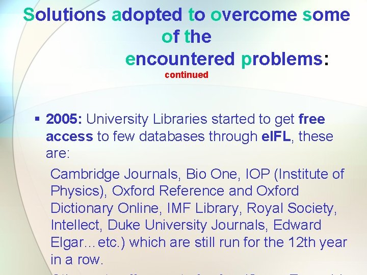 Solutions adopted to overcome some of the encountered problems: continued § 2005: University Libraries