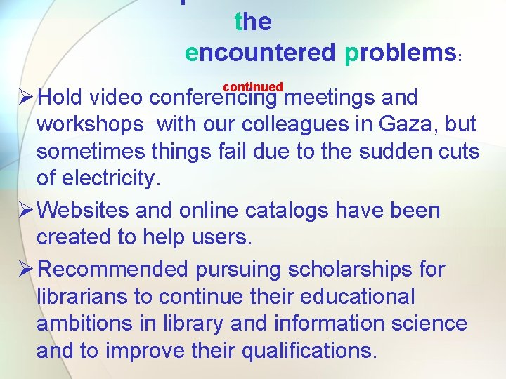 Solutions adopted to overcome some of the encountered problems: continued Ø Hold video conferencing