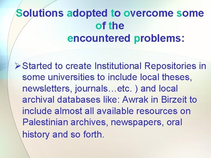 Solutions adopted to overcome some of the encountered problems: Ø Started to create Institutional