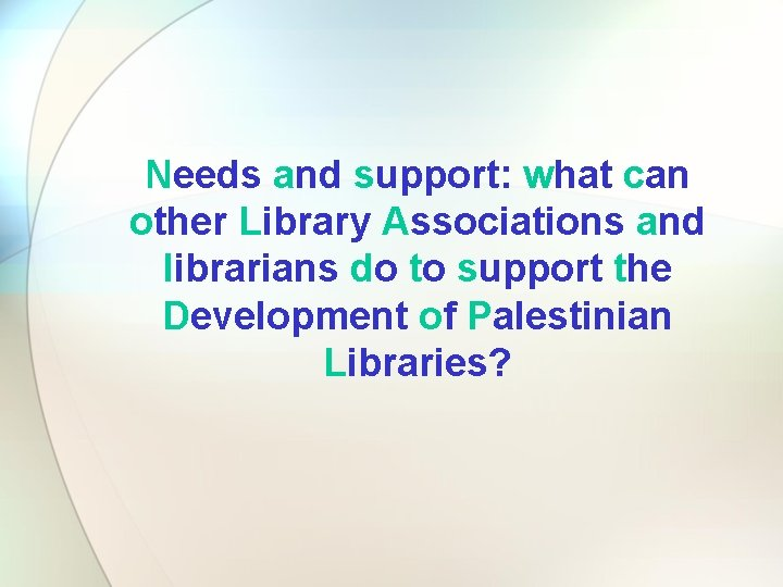 Needs and support: what can other Library Associations and librarians do to support the