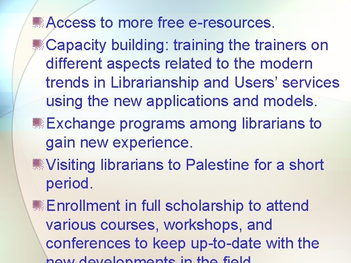 Access to more free e-resources. Capacity building: training the trainers on different aspects related