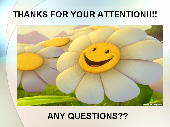 THANKS FOR YOUR ATTENTION!!!! ANY QUESTIONS? ?