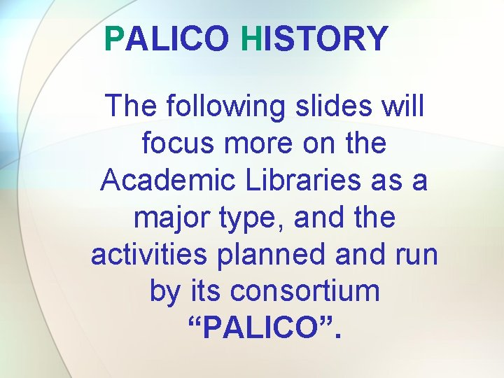 PALICO HISTORY The following slides will focus more on the Academic Libraries as a