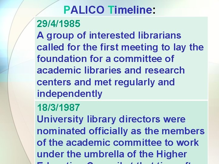 PALICO Timeline: 29/4/1985 A group of interested librarians called for the first meeting to