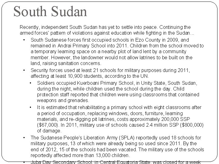 South Sudan Recently, independent South Sudan has yet to settle into peace. Continuing the