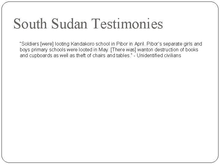 "South Sudan Testimonies ""Soldiers [were] looting Kandakoro school in Pibor in April. Pibor's separate"