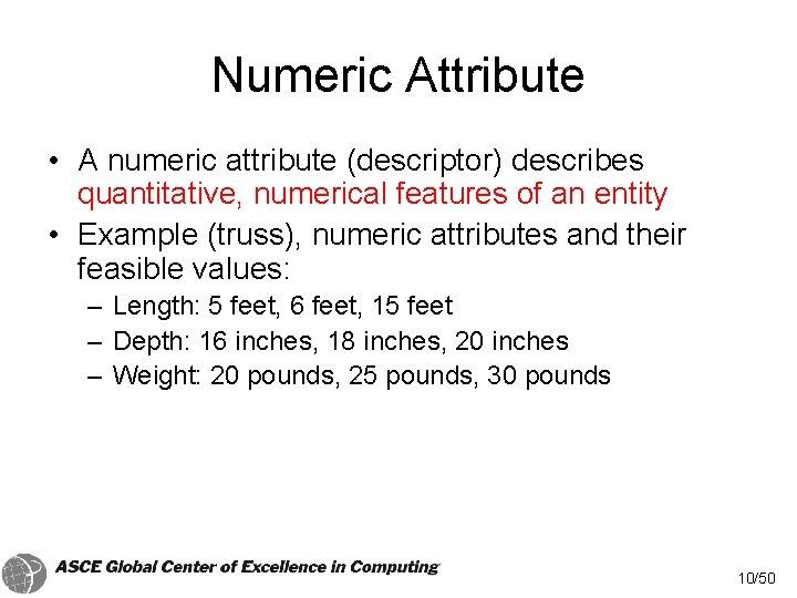 Numeric Attribute • A numeric attribute (descriptor) describes quantitative, numerical features of an entity