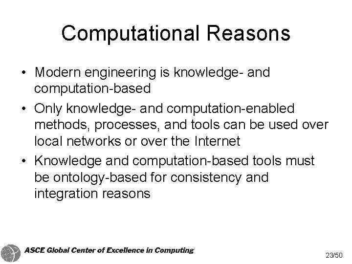 Computational Reasons • Modern engineering is knowledge- and computation-based • Only knowledge- and computation-enabled