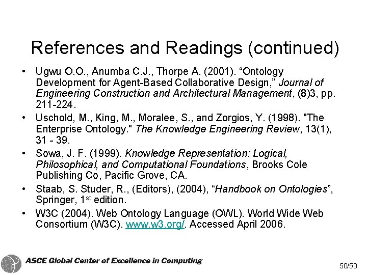 References and Readings (continued) • Ugwu O. O. , Anumba C. J. , Thorpe