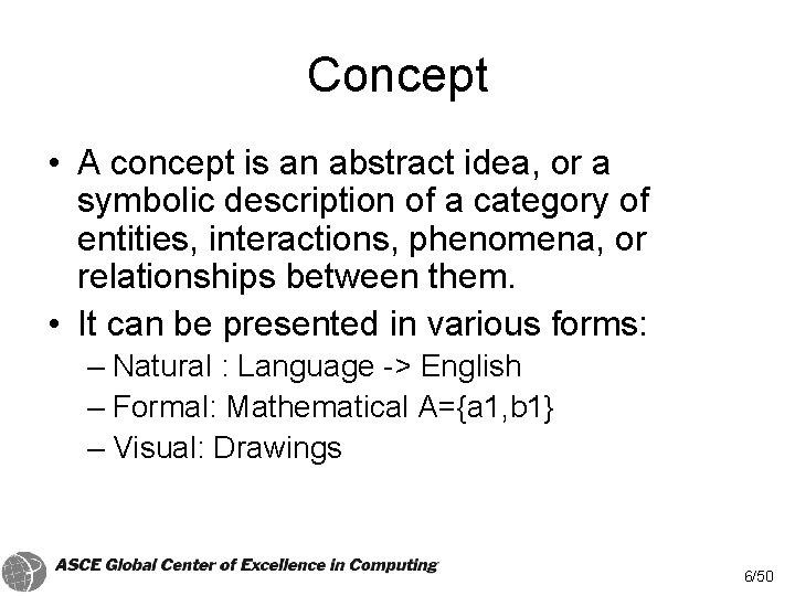 Concept • A concept is an abstract idea, or a symbolic description of a