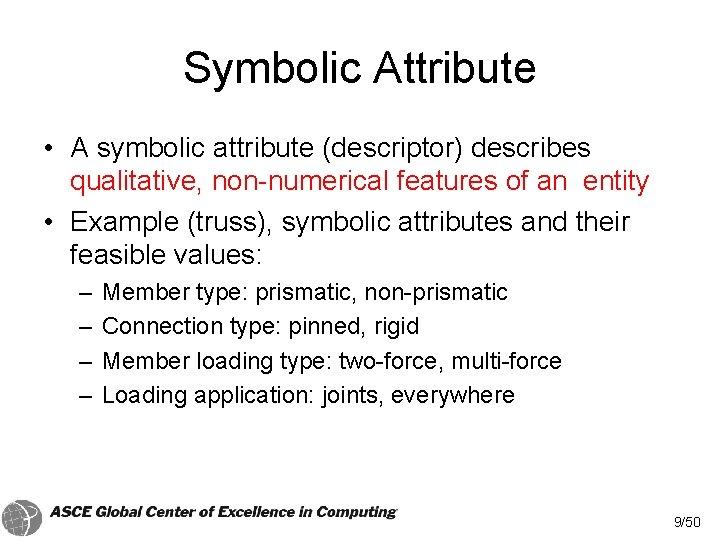 Symbolic Attribute • A symbolic attribute (descriptor) describes qualitative, non-numerical features of an entity