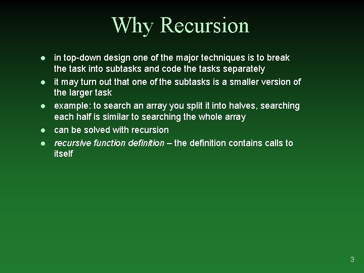 Why Recursion l l l in top-down design one of the major techniques is