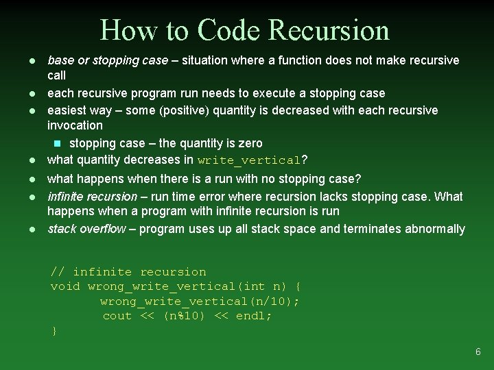 How to Code Recursion l l l l base or stopping case – situation