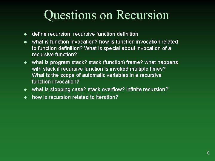 Questions on Recursion l l l define recursion, recursive function definition what is function