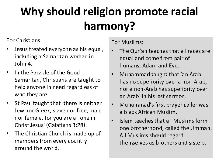 Why should religion promote racial harmony? For Christians: • Jesus treated everyone as his